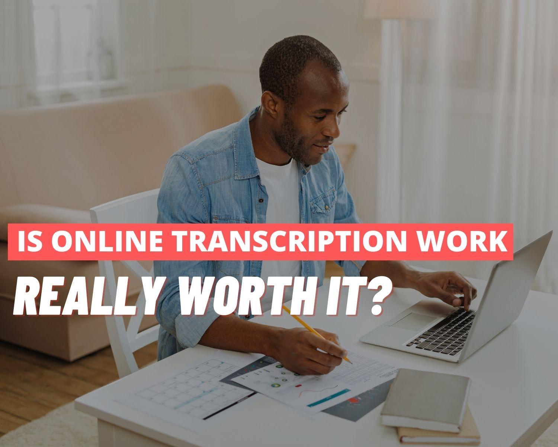 is transcription work worth it